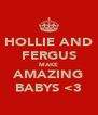 HOLLIE AND FERGUS MAKE AMAZING BABYS <3 - Personalised Poster A4 size