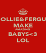 HOLLIE&FERGUS MAKE AMAZING BABYS<3 LOL - Personalised Poster A4 size