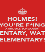 HOLMES! YOU'RE F*ING A MIDDLE SCHOOLER! ELEMENTARY, WATSON! ELEMENTARY! - Personalised Poster A4 size