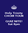 Holy Trinity CHOIR TOUR  QUIZ NITE! Sat 8pm - Personalised Poster A4 size