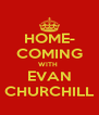 HOME- COMING WITH  EVAN CHURCHILL - Personalised Poster A4 size