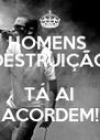 HOMENS  DESTRUIÇÃO  TÁ AI ACORDEM! - Personalised Poster A4 size