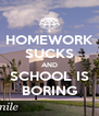 HOMEWORK SUCKS AND SCHOOL IS BORING - Personalised Poster A4 size