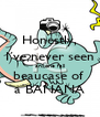Honestly, I´ve never seen anyone fall beaucase of  a BANANA - Personalised Poster A4 size