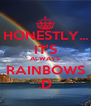 HONESTLY... IT'S ALWAYS RAINBOWS :D - Personalised Poster A4 size