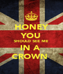 HONEY YOU SHOULD SEE ME IN A  CROWN  - Personalised Poster A4 size