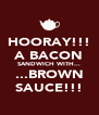 HOORAY!!! A BACON SANDWICH WITH... ...BROWN SAUCE!!! - Personalised Poster A4 size