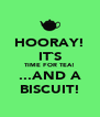 HOORAY! IT`S TIME FOR TEA! ...AND A BISCUIT! - Personalised Poster A4 size
