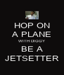HOP ON A PLANE WITH DIGGY BE A JETSETTER - Personalised Poster A4 size