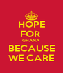 HOPE FOR  GHANA BECAUSE WE CARE - Personalised Poster A4 size