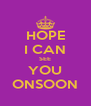 HOPE I CAN SEE YOU ONSOON - Personalised Poster A4 size