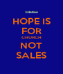 HOPE IS FOR CHURCH NOT SALES - Personalised Poster A4 size