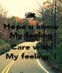 Hope u know My feeling AND Care with My feeling:'( - Personalised Poster A4 size
