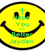 Hope  You Fill Better Jayden  - Personalised Poster A4 size