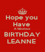 Hope you  Have  A fabulous  BIRTHDAY LEANNE  - Personalised Poster A4 size