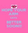 HOPE YOUR ARM  GETS  BETTER SOON!!! - Personalised Poster A4 size