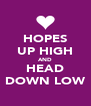HOPES UP HIGH AND HEAD DOWN LOW - Personalised Poster A4 size