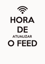 HORA DE ATUALIZAR  O FEED  - Personalised Poster A4 size