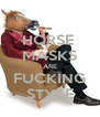 HORSE  MASKS ARE FUCKING STYLE - Personalised Poster A4 size