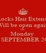 Hot Locks Hair Extensions  Will be open again On  Monday  3rd SEPTEMBER 2012 - Personalised Poster A4 size
