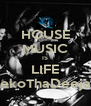 HOUSE MUSIC IS LIFE SekoThaDeejay - Personalised Poster A4 size