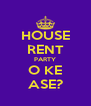 HOUSE RENT PARTY O KE ASE? - Personalised Poster A4 size
