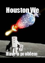 Houston We Have a problem  - Personalised Poster A4 size