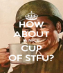 HOW ABOUT A NICE CUP OF STFU? - Personalised Poster A4 size