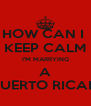 HOW CAN I  KEEP CALM I'M MARRYING A PUERTO RICAN - Personalised Poster A4 size