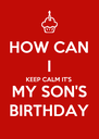 HOW CAN I KEEP CALM IT'S MY SON'S BIRTHDAY - Personalised Poster A4 size