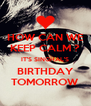 HOW CAN WE KEEP CALM ? IT'S SINGHAL'S BIRTHDAY TOMORROW - Personalised Poster A4 size