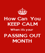 How Can  You KEEP CALM When it's your  PASSING OUT MONTH - Personalised Poster A4 size