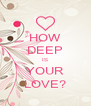 HOW DEEP IS YOUR LOVE? - Personalised Poster A4 size