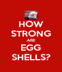HOW STRONG ARE EGG SHELLS? - Personalised Poster A4 size