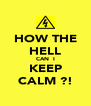 HOW THE HELL CAN  I KEEP CALM ?! - Personalised Poster A4 size