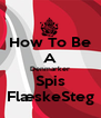 How To Be A Denmarker Spis FlæskeSteg - Personalised Poster A4 size