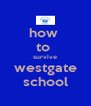 how  to  survive westgate school - Personalised Poster A4 size