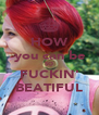 HOW you can be SO FUCKIN' BEATIFUL - Personalised Poster A4 size