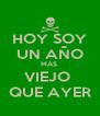 HOY SOY UN AÑO MÁS  VIEJO  QUE AYER - Personalised Poster A4 size