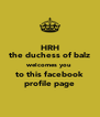 HRH the duchess of balz welcomes you to this facebook profile page - Personalised Poster A4 size