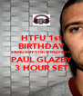 HTFU 1st BIRTHDAY JANUARY 11th @ HQ FEAT PAUL GLAZBY 3 HOUR SET - Personalised Poster A4 size