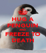 HUG A PENGUIN AND FREEZE TO DEATH - Personalised Poster A4 size
