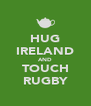 HUG IRELAND AND TOUCH RUGBY - Personalised Poster A4 size