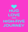 HUG LOVE AND HIGH-FIVE JOURNEY - Personalised Poster A4 size