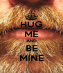 HUG ME AND BE MINE - Personalised Poster A4 size