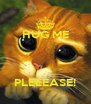 HUG ME    PLEEEASE! - Personalised Poster A4 size