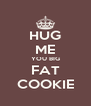HUG ME YOU BIG FAT COOKIE - Personalised Poster A4 size