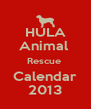 HULA Animal  Rescue  Calendar 2013 - Personalised Poster A4 size