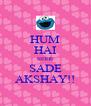 HUM HAI SIDHE SADE AKSHAY!! - Personalised Poster A4 size