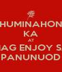 HUMINAHON KA AT MAG ENJOY SA PANUNUOD - Personalised Poster A4 size
